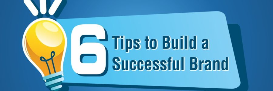 6 Tips to Build a Successful Brand