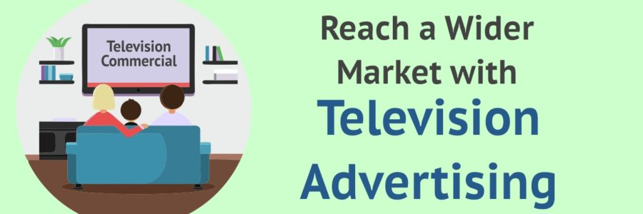 Reach a Wider Market with Television Advertising